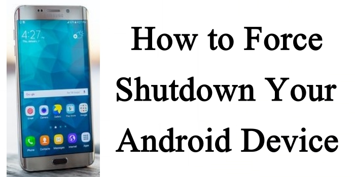 How to Force Shutdown Your Android Device