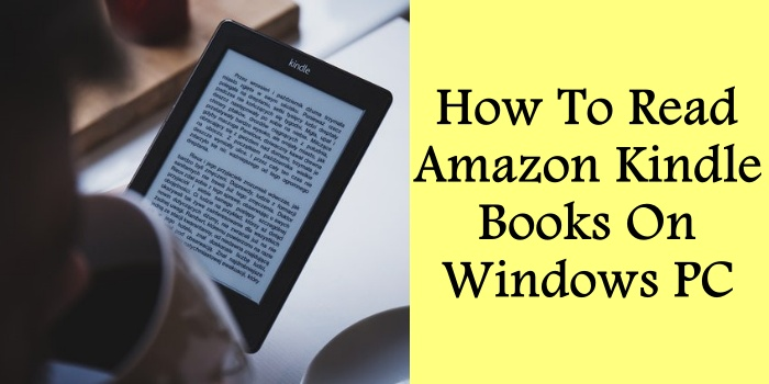 How To Read Amazon Kindle Books On Windows PC