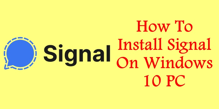 How To Install Signal On Windows 10 PC