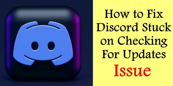 How to Fix Discord Stuck on Checking for Updates Issue