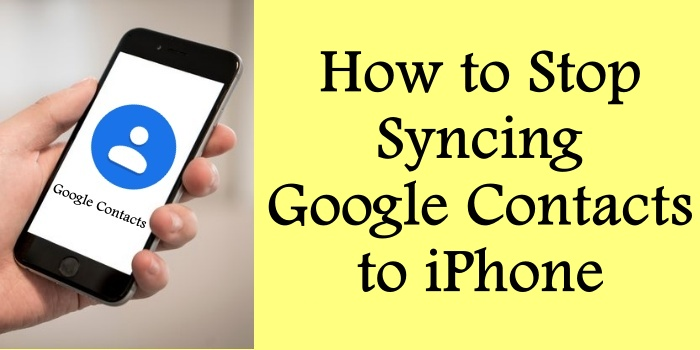 How to Stop Syncing Google Contacts to iPhone