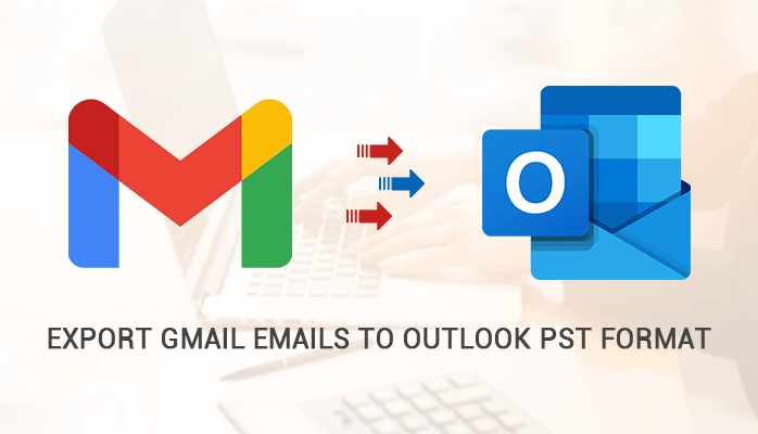 How to Export Gmail Emails to Outlook PST Format?