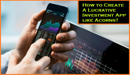 How to Create A Lucrative Investment App like Acorns?