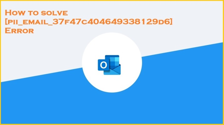How to solve [pii_email_37f47c404649338129d6] Error