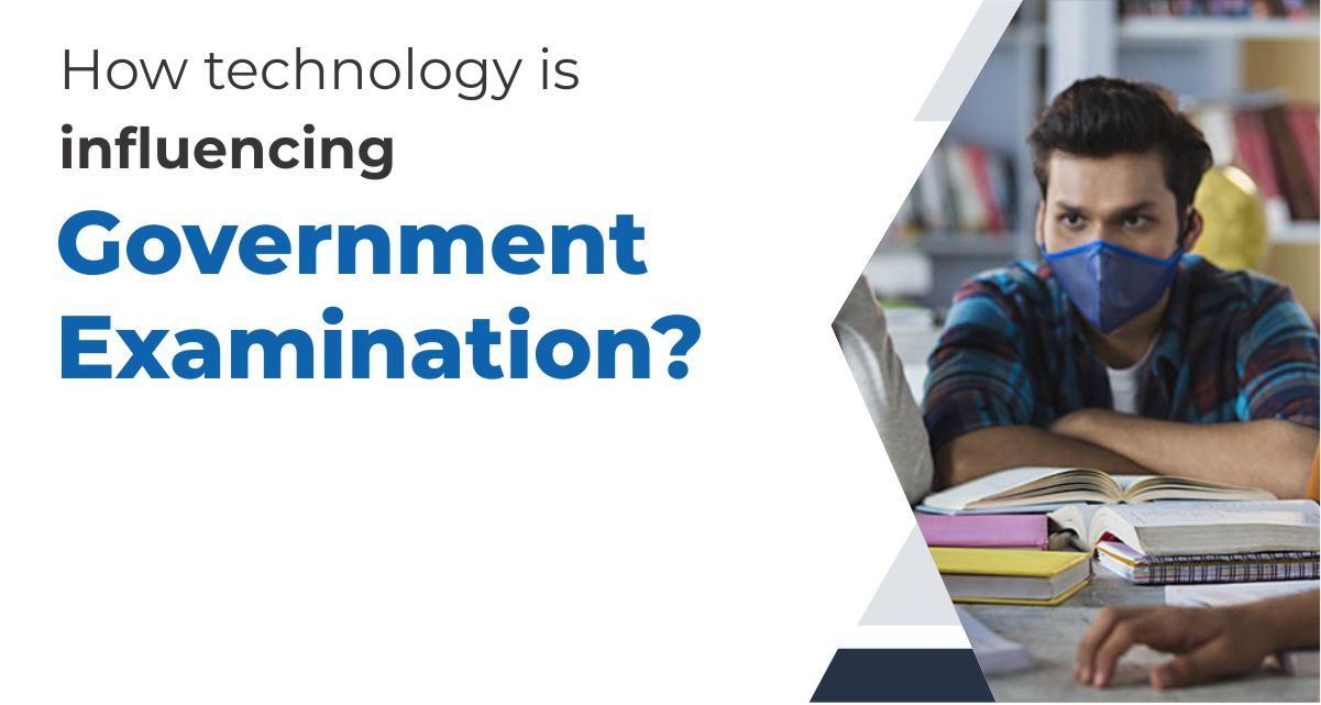 How Technology Is Influencing Government Examination?