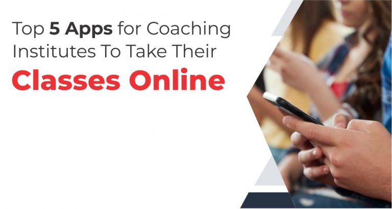 Top 5 Apps For Coaching Institutes To Take Their Classes Online