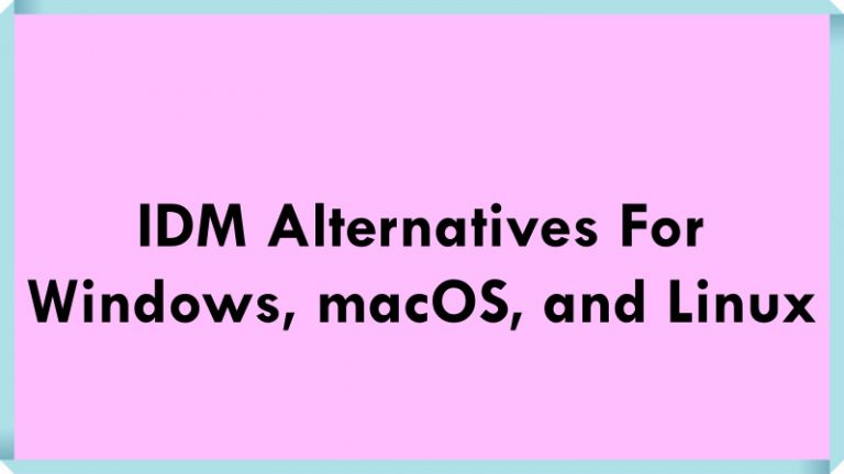 Free IDM Alternatives For Windows, macOS, and Linux