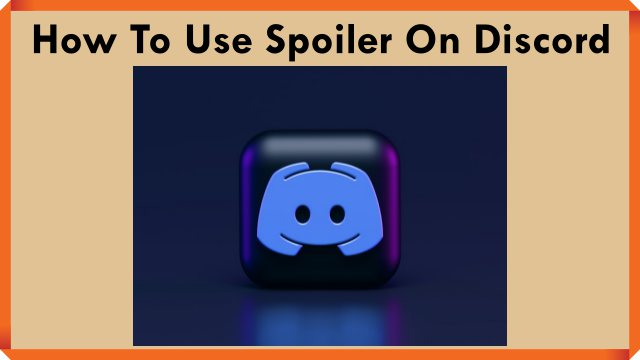 How To Use Spoiler On Discord